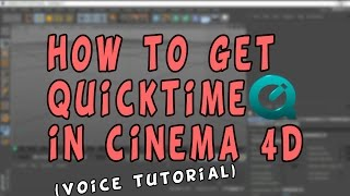 How To Get QuickTime In Cinema 4D (Voice Tutorial)