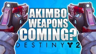 Destiny 2: AKIMBO WEAPONS / Dual Wielding Weapons Coming To Destiny 2? New Weapon Class?!