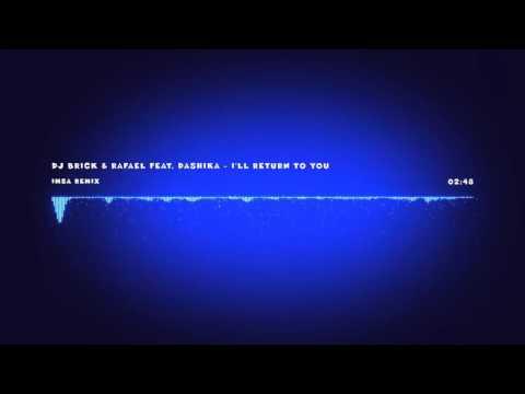 DJ Brick & Rafael feat  Dashika - I'll return to You (IMSA remix)