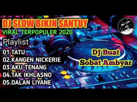 dj-slow-santuy-full-album-dj-ambyar-tatu-kangen-nickerie-dalan-liyane-aisyah
