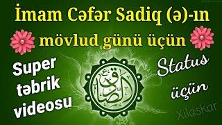 Təbrik videosu - imam Cəfər Sadiqin (ə) mövlud günü üçün (Status üçün super təbrik videosu)
