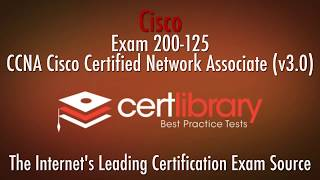 200-125 Cisco Certification Practice Test -  2018 | www.certlibrary.com