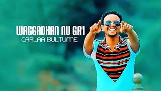 Caalaa Bultume WAGGADHAN NU GA 39 I New Ethiopian Oromo Music 2019 Official Video