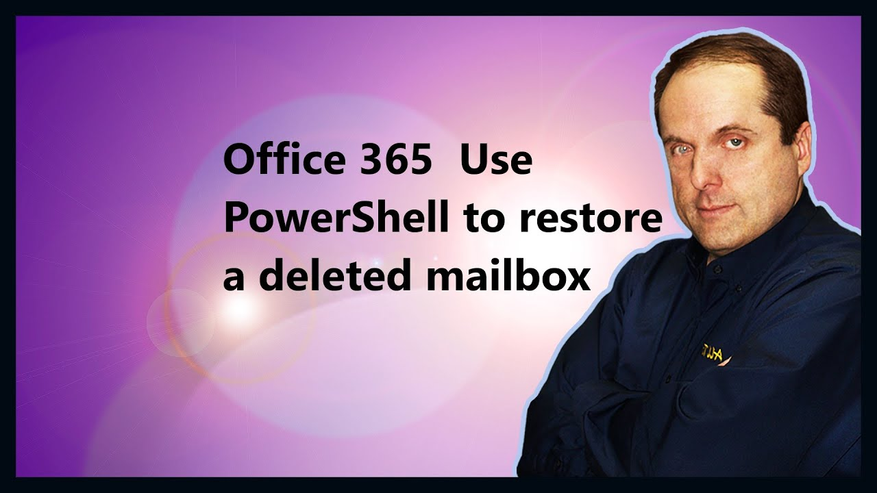 Office 365 Use PowerShell to restore a deleted mailbox