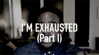 I'm Exhausted