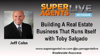 Building A Real Estate Business That Runs Itself with Jeff Cohn and Toby Salgado