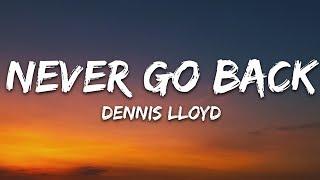 Dennis Lloyd - Never Go Back (Lyrics)