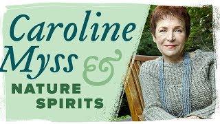 Caroline Myss on Nature Spirits