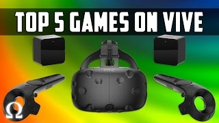 TOP 5 GAMES ON THE HTC VIVE | Ohm