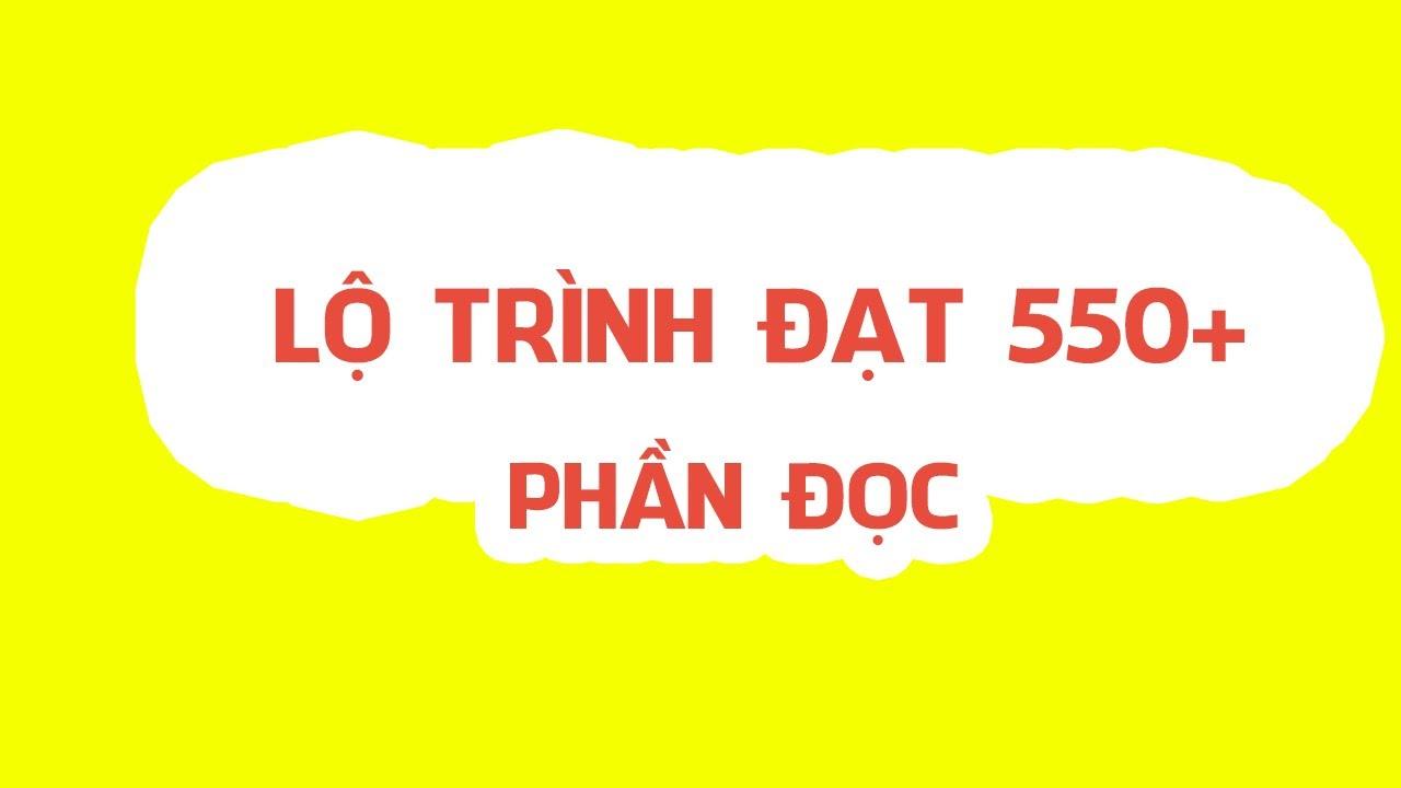 LỘ TRÌNH ĐẠT MỐC 550+ PHẦN ĐỌC-Nguyễn Đức Mùi