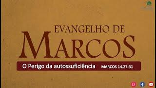ESTUDO BIBLICO AO VIVO. O Perigo da Auto suficiência. MARCOS 14.27-31