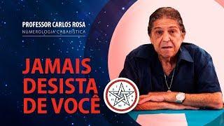 Jamais Desista de Você | Professor Carlos Rosa