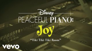 Disney Peaceful Piano - The Tiki, Tiki, Tiki Room (Disney Peaceful Piano)