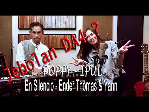 Download Poppy DA4 & Ipul Cover Yanni & Ender Thomas - En silencio Mp4 baru