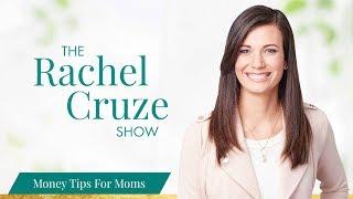 Money Tips For Moms - The Rachel Cruze Show