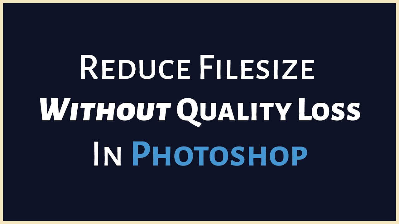 How to Reduce Filesize Without Quality Loss in Photoshop (2016 ...