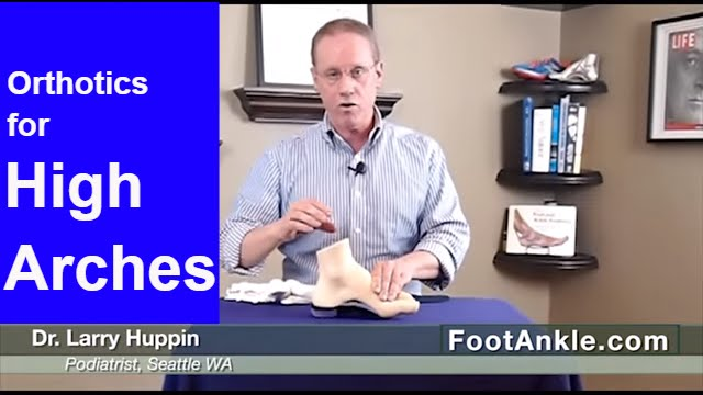 2b613133ea Best Orthotics for High Arched Feet | Seattle Podiatrist Larry Huppin