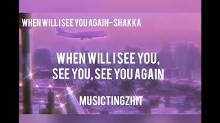 When Will I See You Again- Shakka (Lyrics)