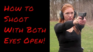 How To Shoot With Both Eyes Open: Defensive Shooting Techniques