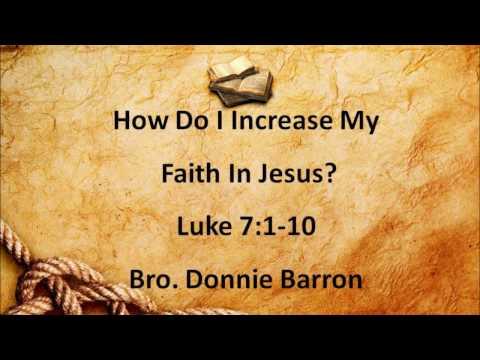 """ How Do I Increase My Faith In Jesus?"" Luke 7:1-10: Bro. Donnie Barron"