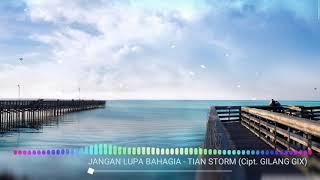 JANGAN LUPA BAHAGIA - TIAN STORM (Cipt. Gilang Gix)  TS Production