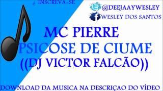 Mc Pierre - Psicose de Ciume  ♪♫♪  ((Dj Victor Falcão))