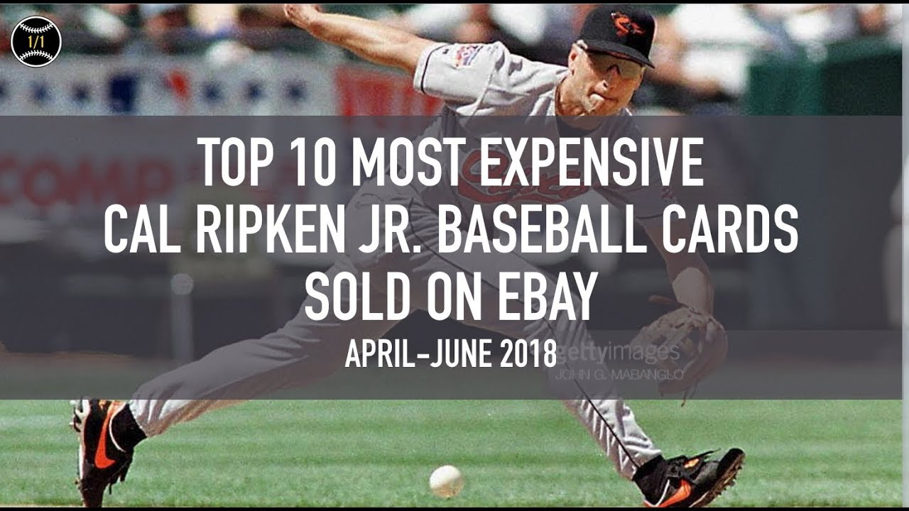Top 10 Most Expensive Cal Ripken Jr Baseball Cards Sold On Ebay April June 2018