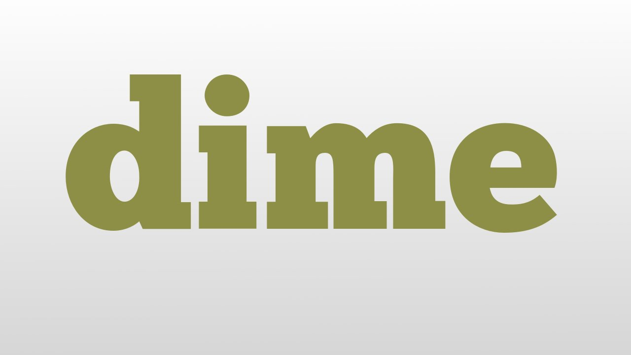 Dime Meaning Andunciation
