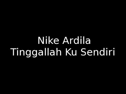 Nike Ardila  - Tinggallah Ku Sendiri