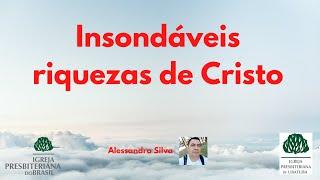 """""""Insondáveis riquezas de Cristo"""" (Alessandro Silva)"""