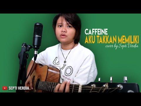 Download lagu terbaru Aku Takkan Memiliki - Caffeine (Cover) - ZingLagu.Com