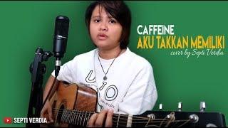 Download Lagu Aku Takkan Memiliki - Caffeine (Cover) By Septi Verdia mp3
