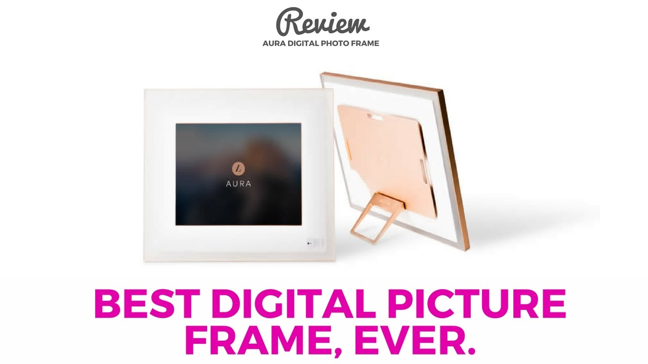BEST Digital Photo Frame - Aura Digital Frame Review