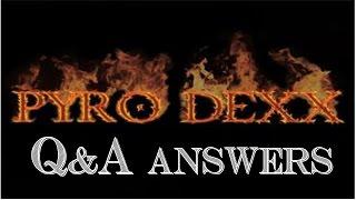 Pyro Dexx - Q&A Video - Answers!