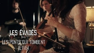 Les Évadés - Les ponts qui tombent (Live) - Session La Strip