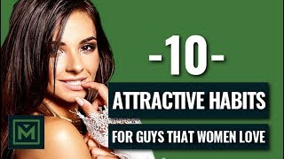 10 Habits Women Love - Best Daily Habits for Men (that Attract ALL Girls!)