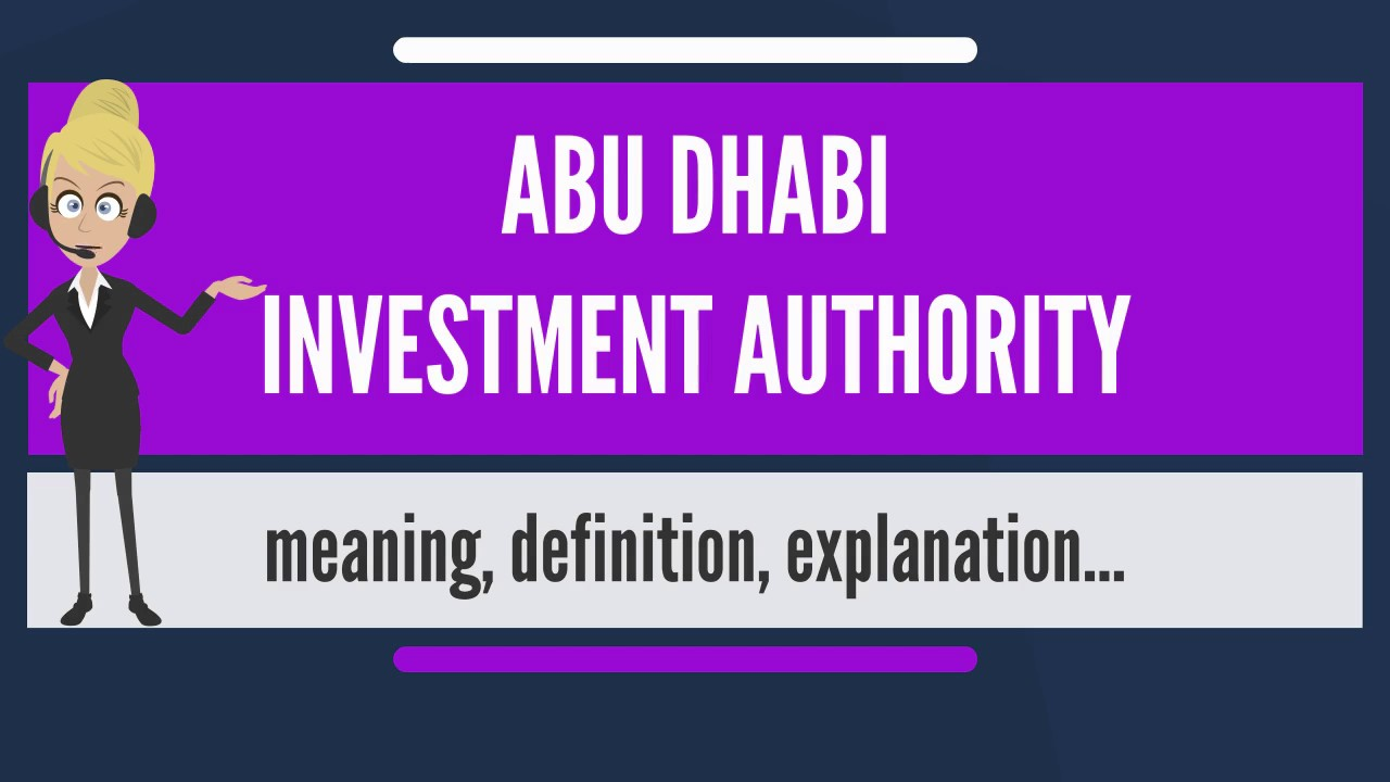 What is ABU DHABI INVESTMENT AUTHORITY? What does ABU DHABI INVESTMENT  AUTHORITY mean?