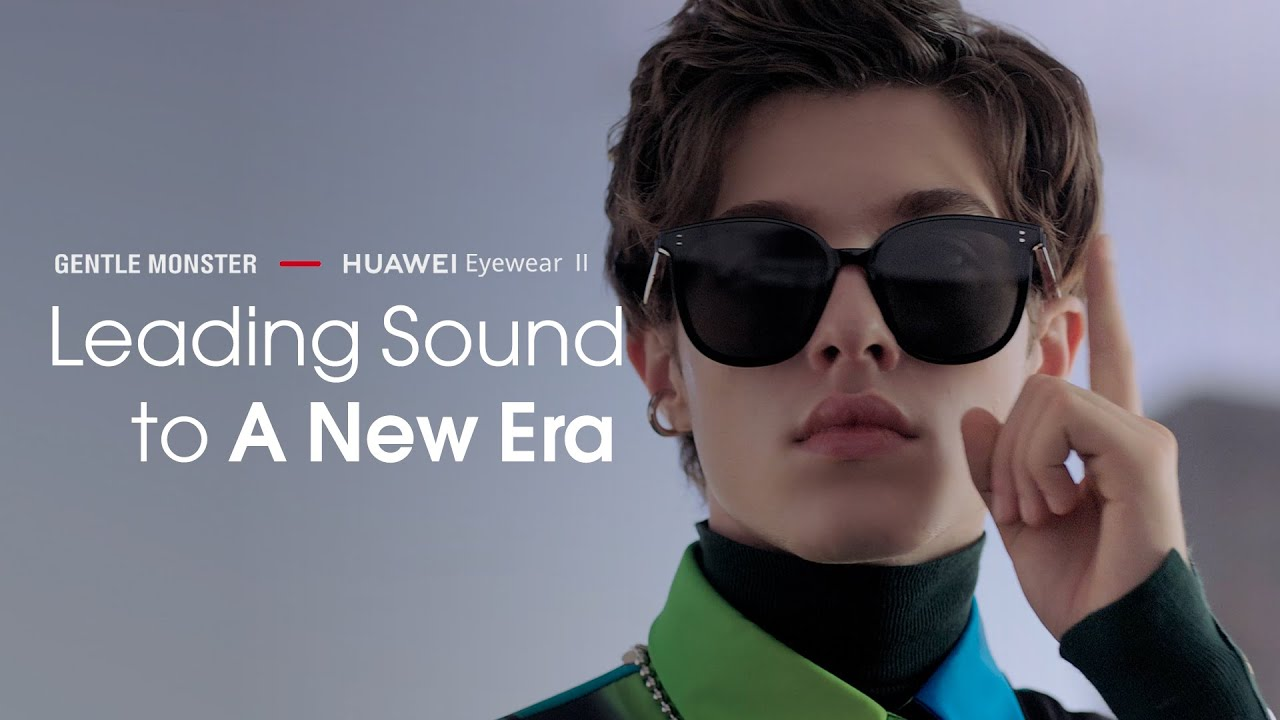 HUAWEI Gentle Monster Eyewear II - Leading Sound to A New Era