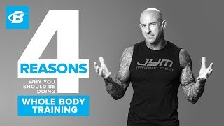 4 Reasons You Should Be Doing Whole Body Training | Jim Stoppani