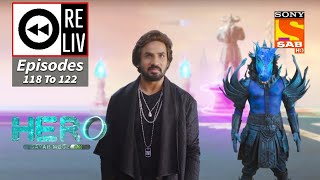 Weekly ReLIV - Hero - Gayab Mode On - 24th May 2021 To 28th May 2021 - Episodes 118 To 122
