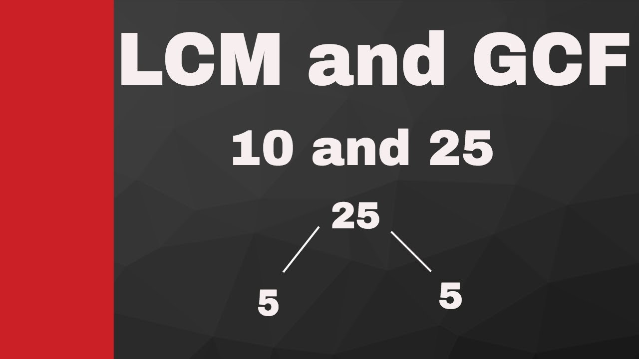 LCM and GCF of 10 and 25 using prime factorization