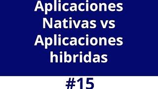 Aplicaciones Nativas vs Aplicaciones hibridas