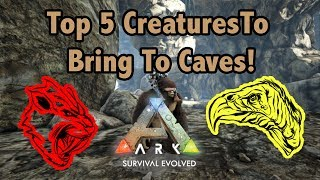 Top 5 Creatures You Need To BRING TO CAVES In Ark Survival Evolved!