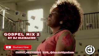 BEST OF GOSPEL MIX 2 BY DJ OLEMACHO FT SHUSHO ,GLORIA MULIRO ,MUHANDO ,EUNICE NJERI ,MWAIPAJA