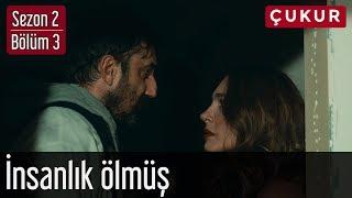 Çukur 2.Sezon 3.Bölüm - İnsanlık Ölmüş