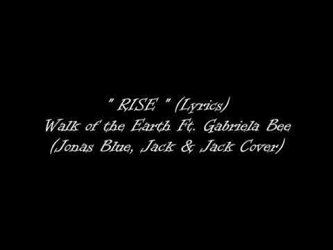 Rise - Jonas Blue, Jack & Jack - Walk off the Earth Ft. Gabriela Bee Cover (Lyrics)