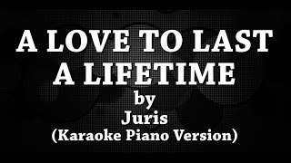 A Love To Last A Lifetime (Karaoke Piano Version) by Juris Fernandez