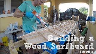 Building a wood Grain surfboard - Episode 2
