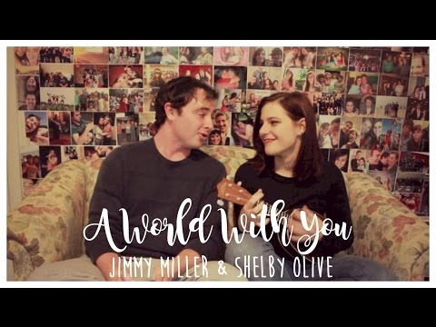 A World With You || Shelby Olive & Jimmy Miller