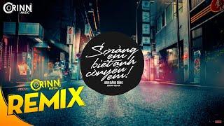 Sợ Rằng Em Biết Anh Còn Yêu Em (Orinn Remix) - Juun Đăng Dũng | Nhạc Trẻ Remix Căng Cực Hay Nhất
